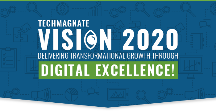 Techmagnate Vision 2020 - Delivering Transformational Growth Through Digital Excellence!